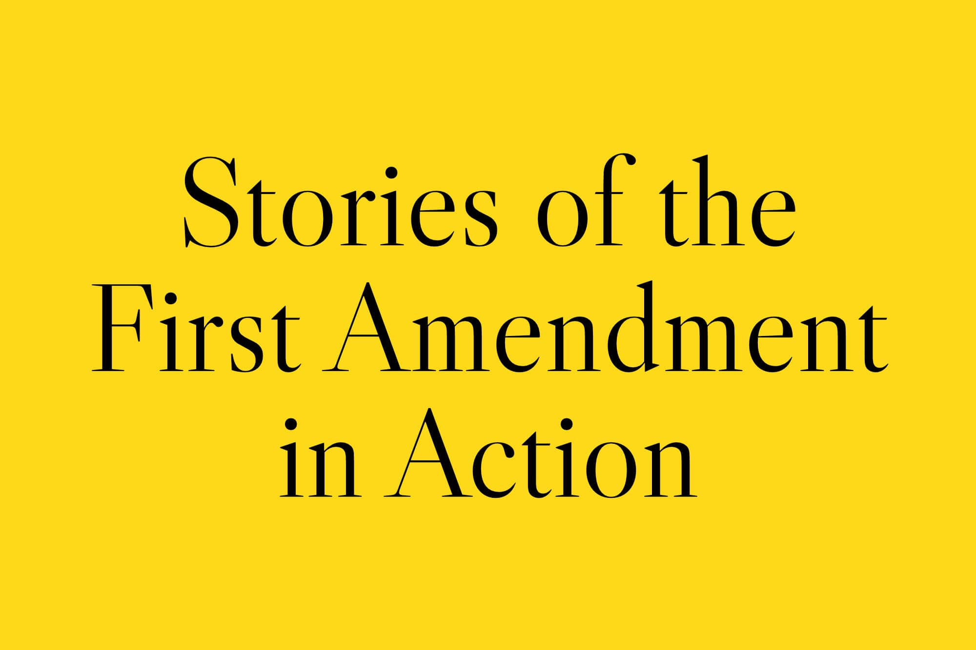 Stories of the First Amendment in Action