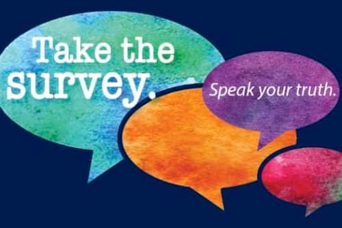 Take the survey. Speak your truth.